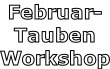 Februar- Tauben Workshop